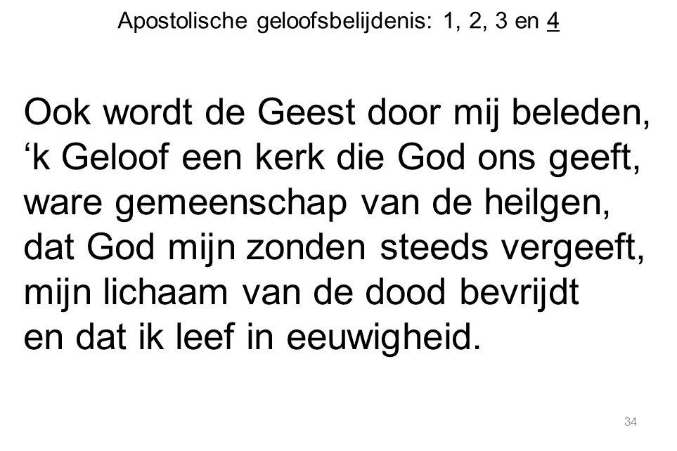 Apostolische geloofsbelijdenis: 1, 2, 3 en 4 Ook wordt de Geest door mij beleden, 'k Geloof een kerk die God ons geeft, ware gemeenschap van de heilge