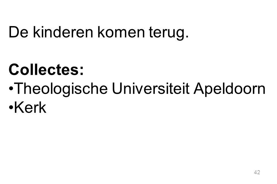 42 De kinderen komen terug. Collectes: Theologische Universiteit Apeldoorn Kerk