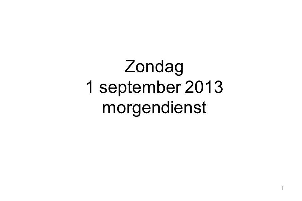 1 Zondag 1 september 2013 morgendienst
