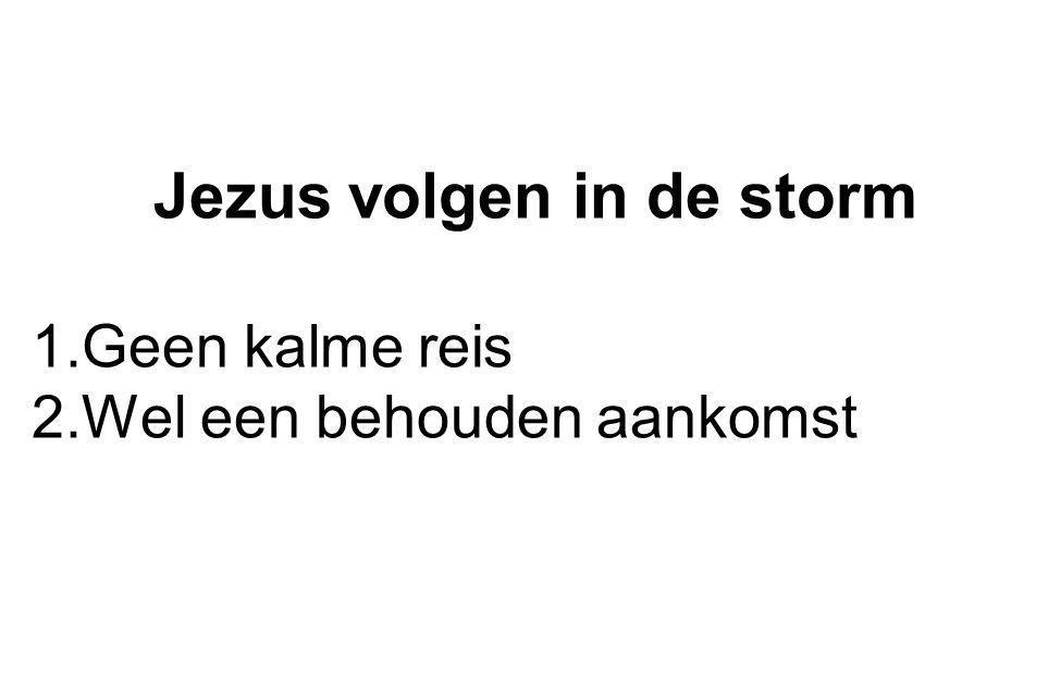 Jezus volgen in de storm 1.Geen kalme reis 2.Wel een behouden aankomst