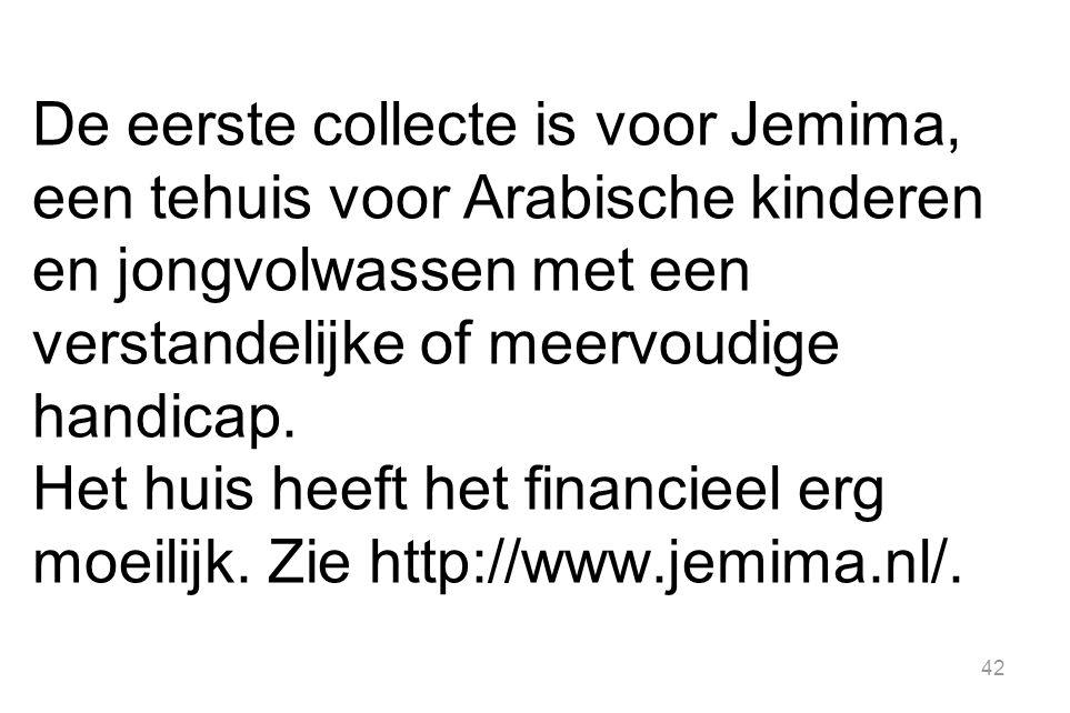 42 De eerste collecte is voor Jemima, een tehuis voor Arabische kinderen en jongvolwassen met een verstandelijke of meervoudige handicap. Het huis hee