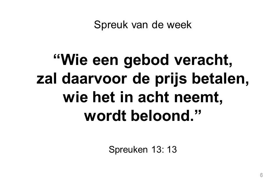 """6 Spreuk van de week """"Wie een gebod veracht, zal daarvoor de prijs betalen, wie het in acht neemt, wordt beloond."""" Spreuken 13: 13"""
