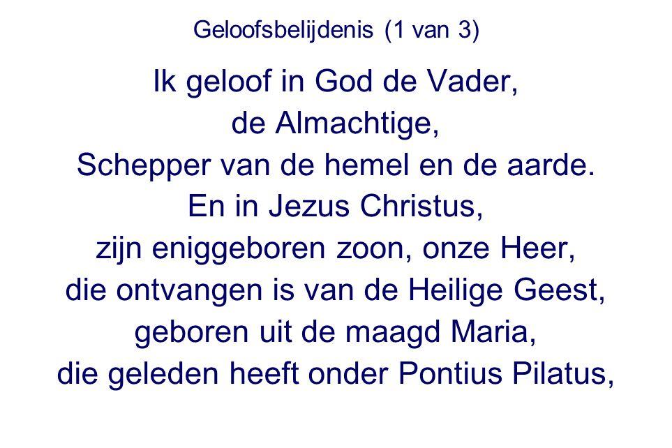Geloofsbelijdenis (1 van 3) Ik geloof in God de Vader, de Almachtige, Schepper van de hemel en de aarde. En in Jezus Christus, zijn eniggeboren zoon,
