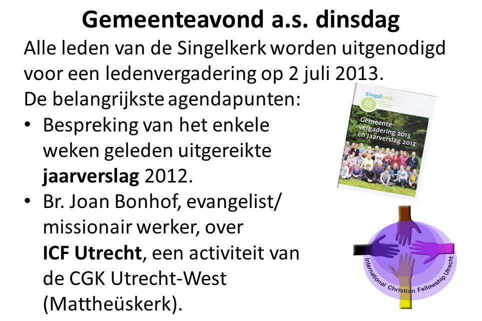Gemeenteavond a.s. dinsdag Alle leden van de Singelkerk worden uitgenodigd voor een ledenvergadering op 2 juli 2013. De belangrijkste agendapunten: Be