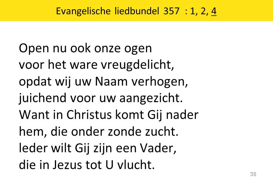 Open nu ook onze ogen voor het ware vreugdelicht, opdat wij uw Naam verhogen, juichend voor uw aangezicht. Want in Christus komt Gij nader hem, die on