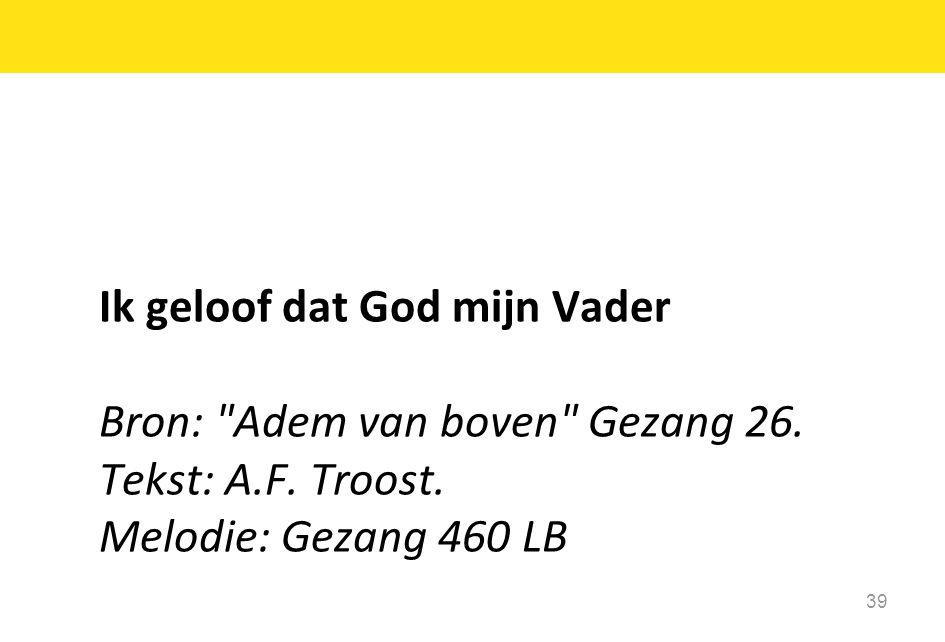 39 Ik geloof dat God mijn Vader Bron: