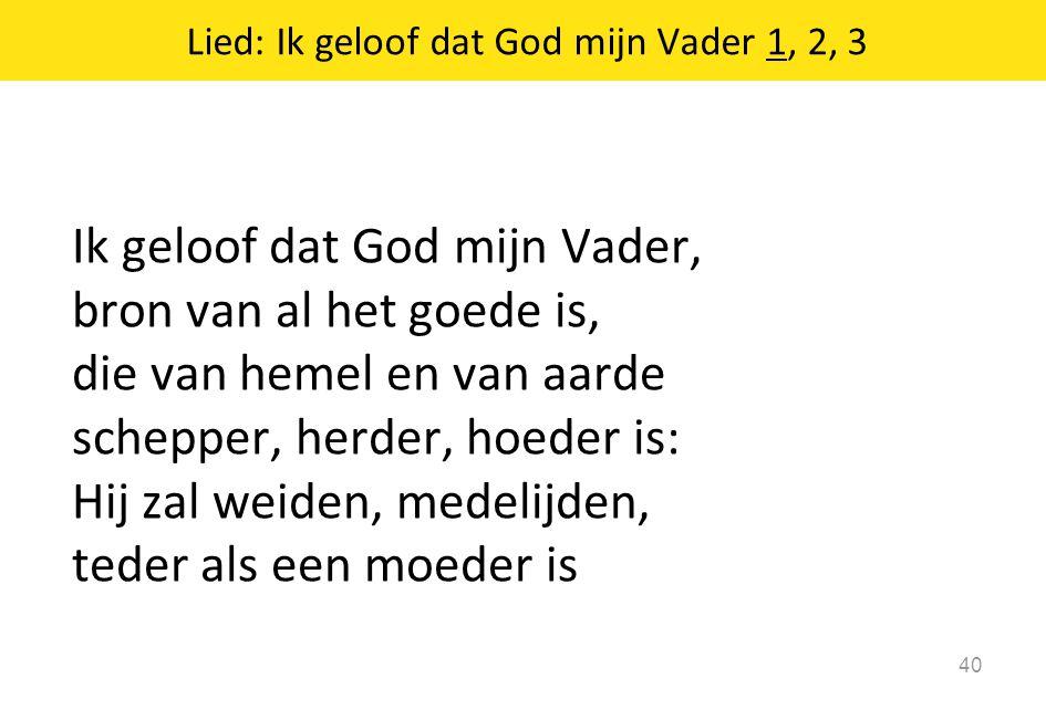 Ik geloof dat God mijn Vader, bron van al het goede is, die van hemel en van aarde schepper, herder, hoeder is: Hij zal weiden, medelijden, teder als