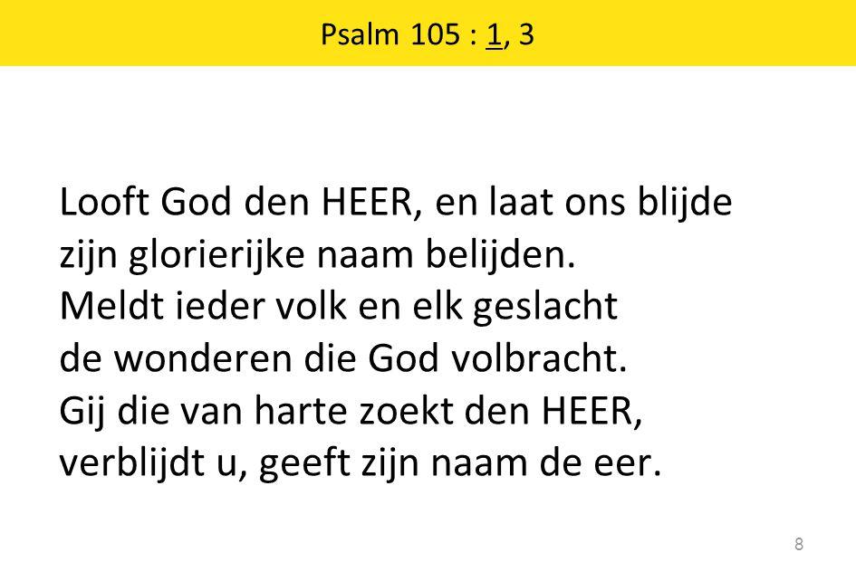 Looft God den HEER, en laat ons blijde zijn glorierijke naam belijden. Meldt ieder volk en elk geslacht de wonderen die God volbracht. Gij die van har