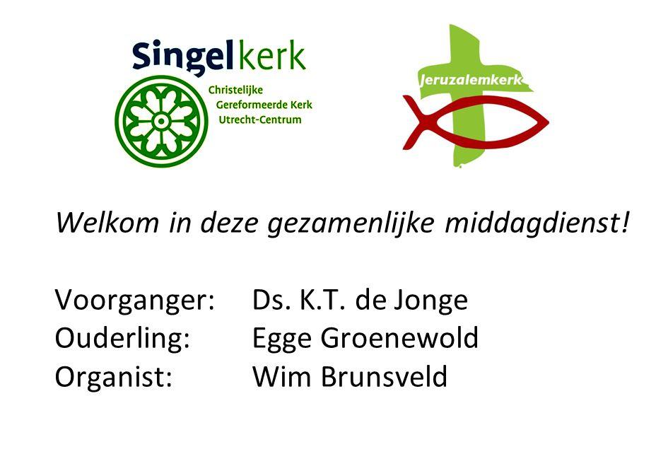 Welkom in deze gezamenlijke middagdienst! Voorganger:Ds. K.T. de Jonge Ouderling:Egge Groenewold Organist:Wim Brunsveld