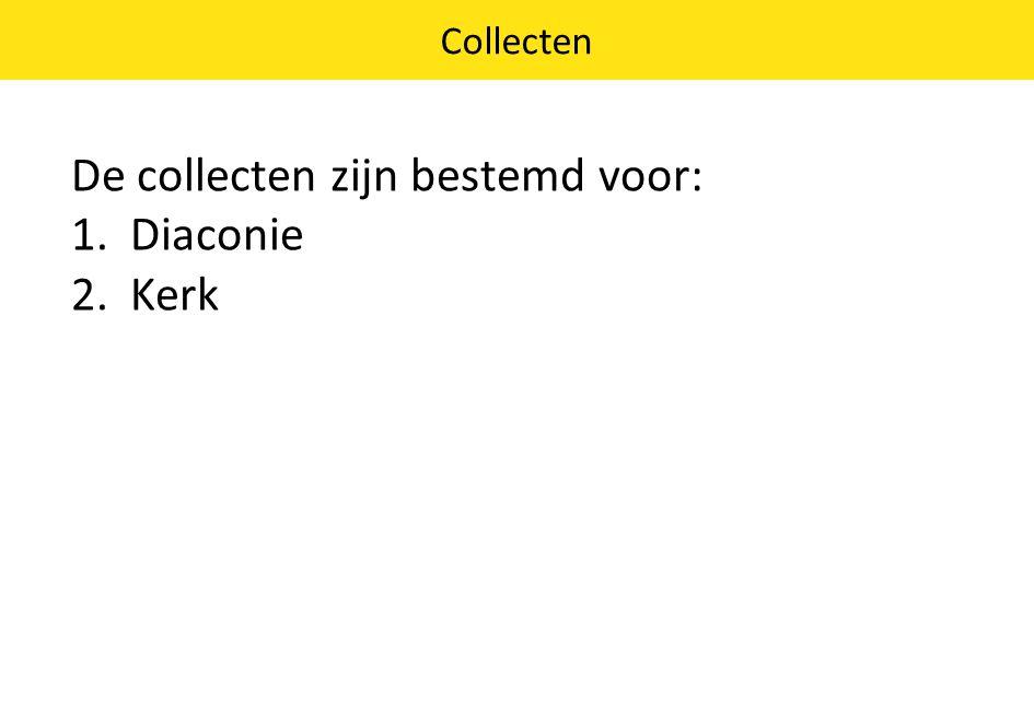De collecten zijn bestemd voor: 1.Diaconie 2.Kerk Collecten