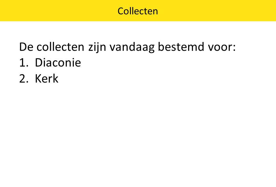 De collecten zijn vandaag bestemd voor: 1.Diaconie 2.Kerk Collecten