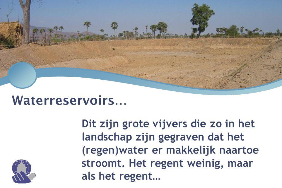 Waterreservoirs… Dit zijn grote vijvers die zo in het landschap zijn gegraven dat het (regen)water er makkelijk naartoe stroomt. Het regent weinig, ma