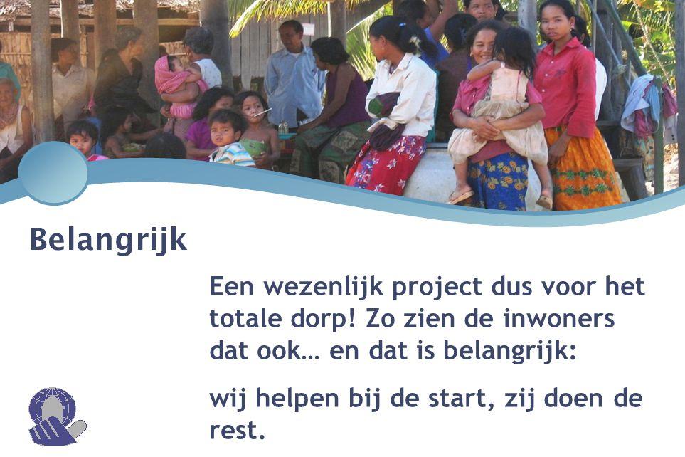 Belangrijk Een wezenlijk project dus voor het totale dorp! Zo zien de inwoners dat ook… en dat is belangrijk: wij helpen bij de start, zij doen de res