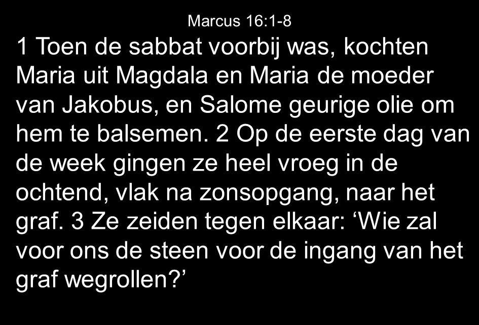1 Toen de sabbat voorbij was, kochten Maria uit Magdala en Maria de moeder van Jakobus, en Salome geurige olie om hem te balsemen. 2 Op de eerste dag