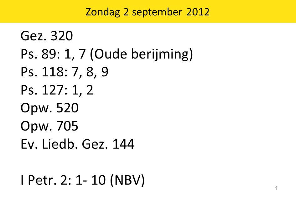 Zondag 2 september 2012 1 Gez.320 Ps. 89: 1, 7 (Oude berijming) Ps.