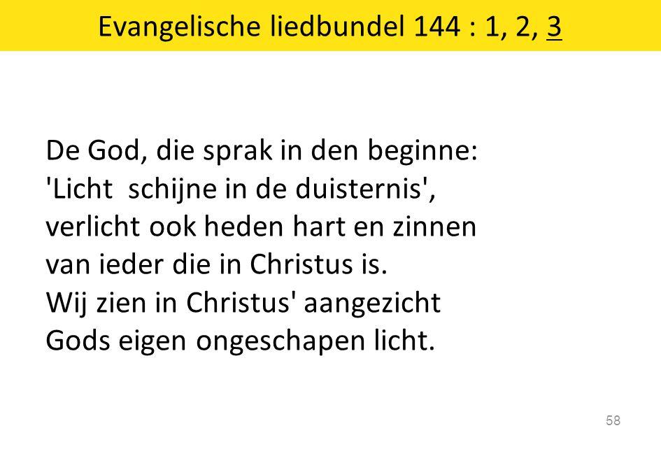 De God, die sprak in den beginne: 'Licht schijne in de duisternis', verlicht ook heden hart en zinnen van ieder die in Christus is. Wij zien in Christ