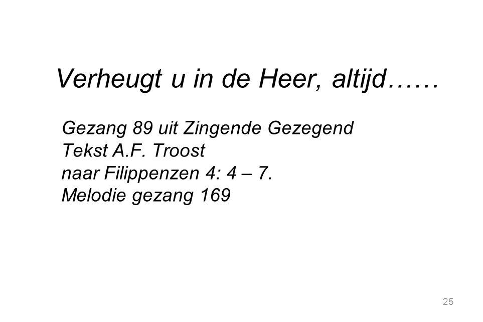 25 Verheugt u in de Heer, altijd…… Gezang 89 uit Zingende Gezegend Tekst A.F.