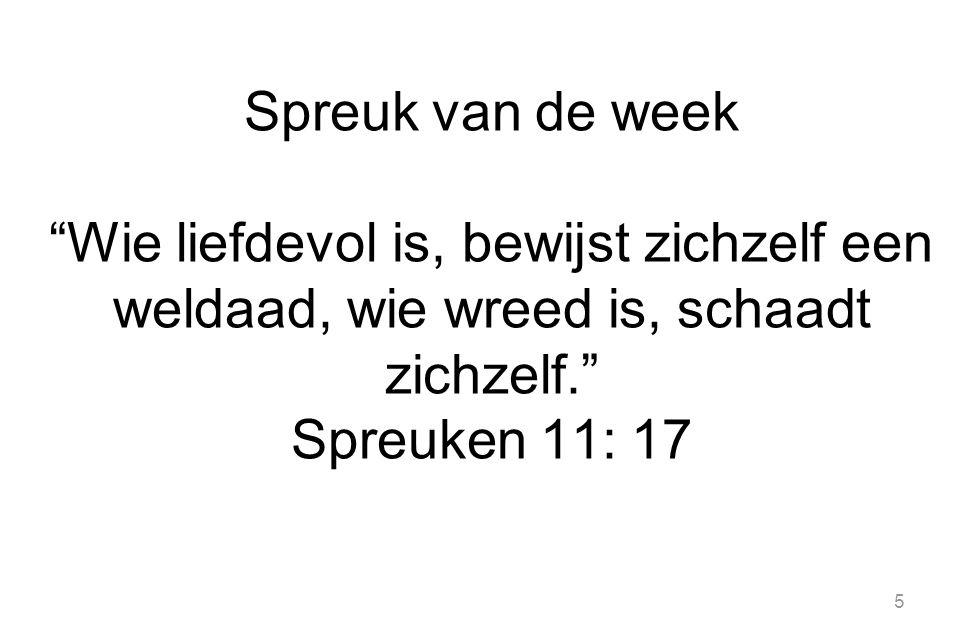 5 Spreuk van de week Wie liefdevol is, bewijst zichzelf een weldaad, wie wreed is, schaadt zichzelf. Spreuken 11: 17