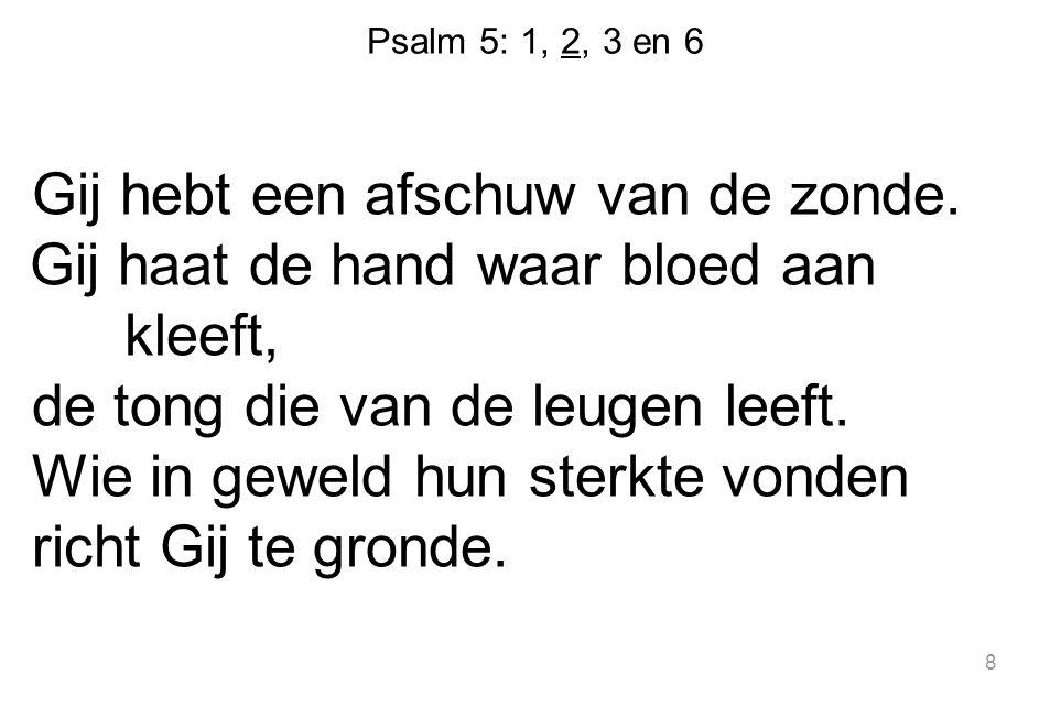 Psalm 5: 1, 2, 3 en 6 Gij hebt een afschuw van de zonde.