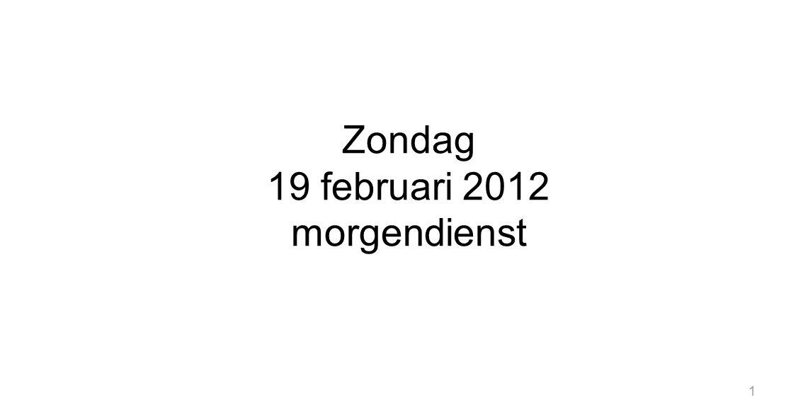 1 Zondag 19 februari 2012 morgendienst