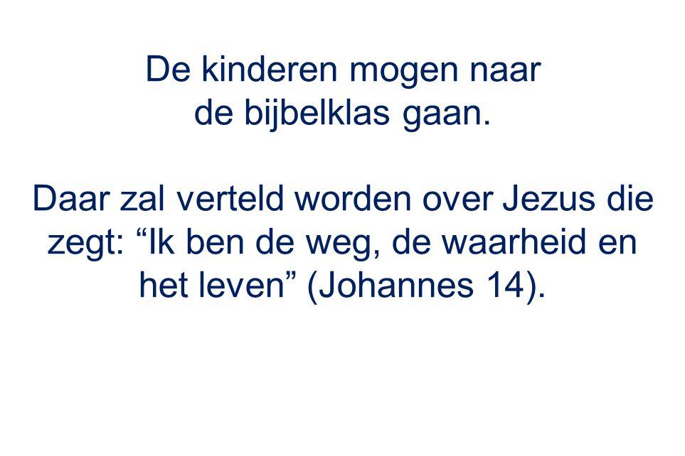De kinderen mogen naar de bijbelklas gaan.