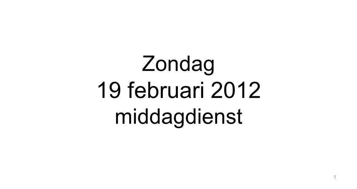 1 Zondag 19 februari 2012 middagdienst