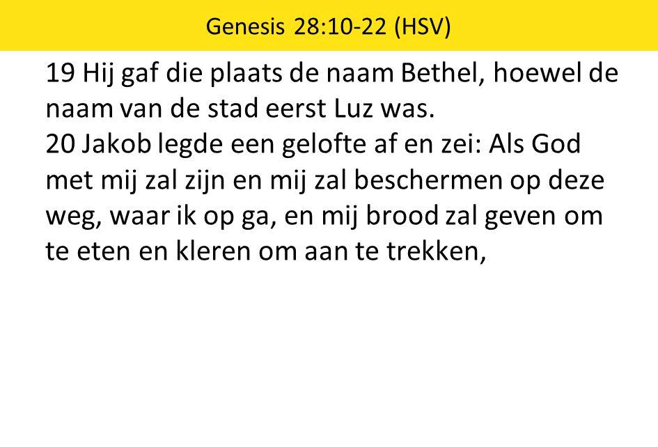19 Hij gaf die plaats de naam Bethel, hoewel de naam van de stad eerst Luz was. 20 Jakob legde een gelofte af en zei: Als God met mij zal zijn en mij