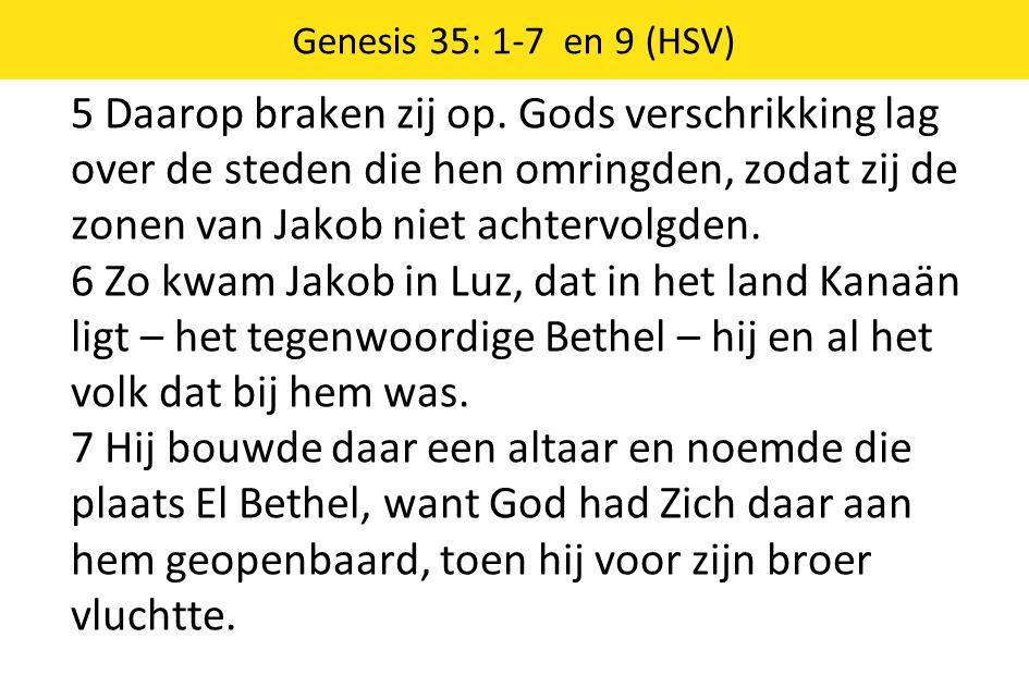 5 Daarop braken zij op. Gods verschrikking lag over de steden die hen omringden, zodat zij de zonen van Jakob niet achtervolgden. 6 Zo kwam Jakob in L