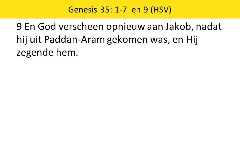 9 En God verscheen opnieuw aan Jakob, nadat hij uit Paddan-Aram gekomen was, en Hij zegende hem. Genesis 35: 1-7 en 9 (HSV)