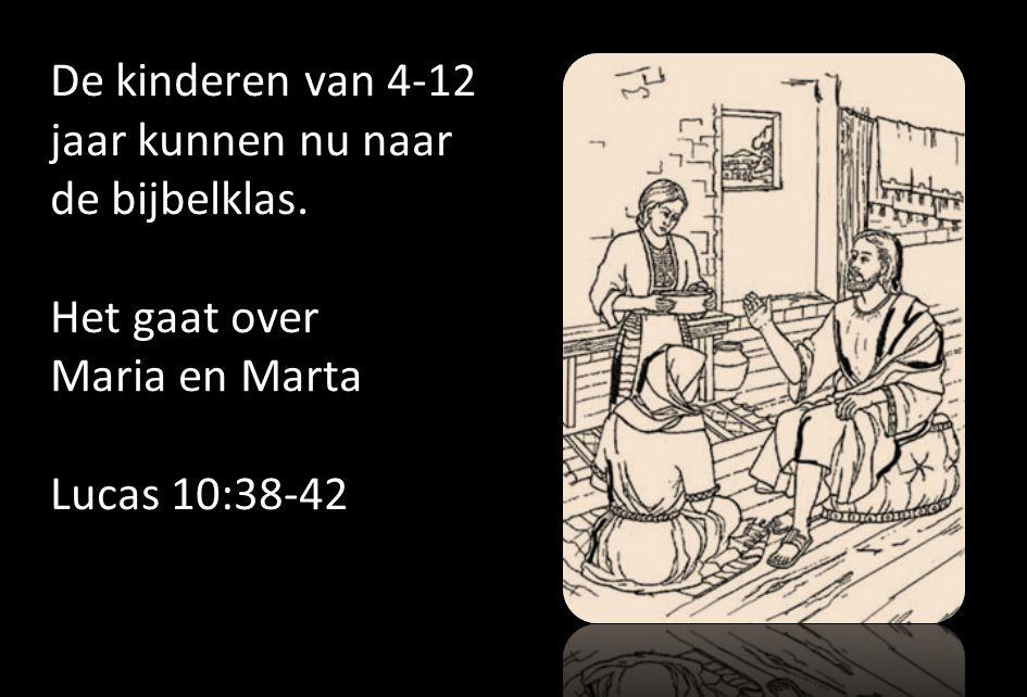 De kinderen van 4-12 jaar kunnen nu naar de bijbelklas. Het gaat over Maria en Marta Lucas 10:38-42