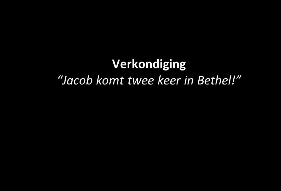 "Welkom en mededelingen Verkondiging ""Jacob komt twee keer in Bethel!"""