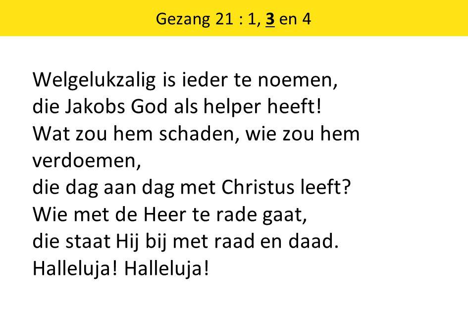 Welgelukzalig is ieder te noemen, die Jakobs God als helper heeft! Wat zou hem schaden, wie zou hem verdoemen, die dag aan dag met Christus leeft? Wie