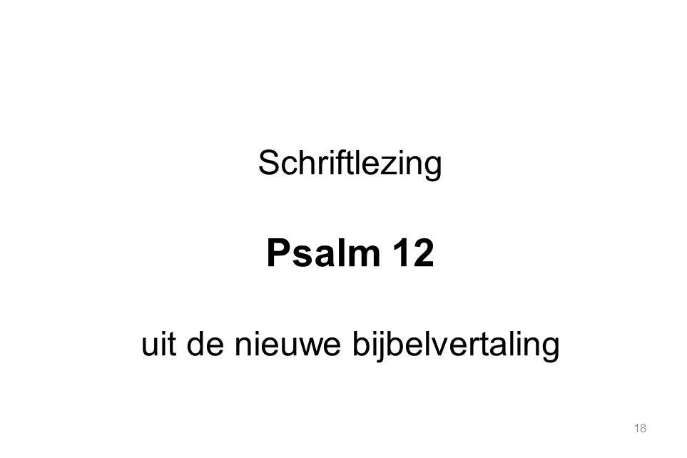 18 Schriftlezing Psalm 12 uit de nieuwe bijbelvertaling