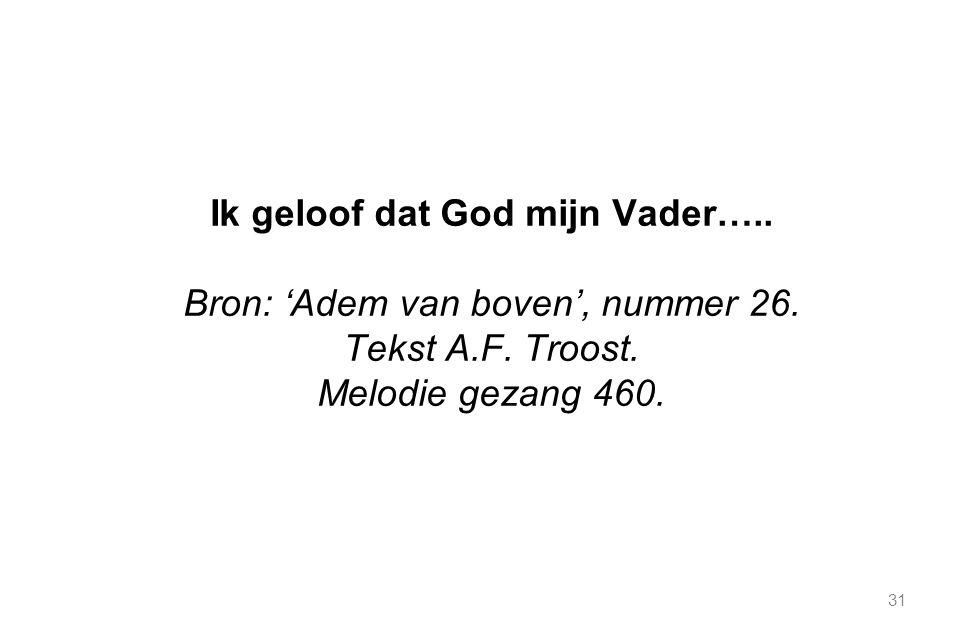 31 Ik geloof dat God mijn Vader….. Bron: 'Adem van boven', nummer 26.