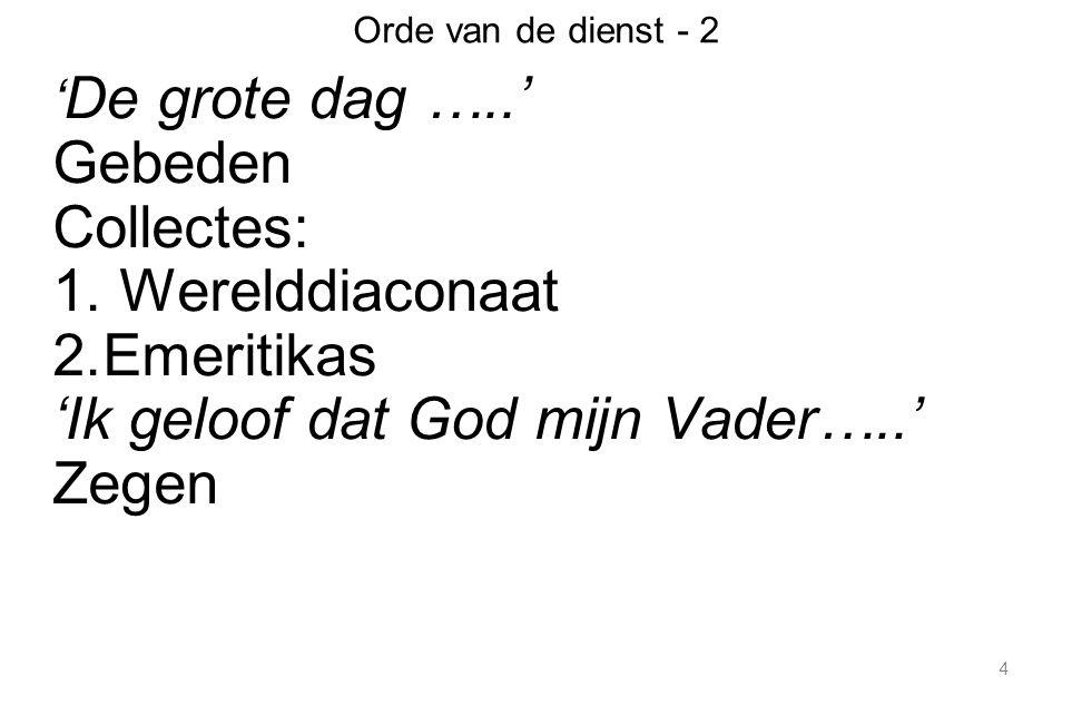 4 Orde van de dienst - 2 ' De grote dag …..' Gebeden Collectes: 1.