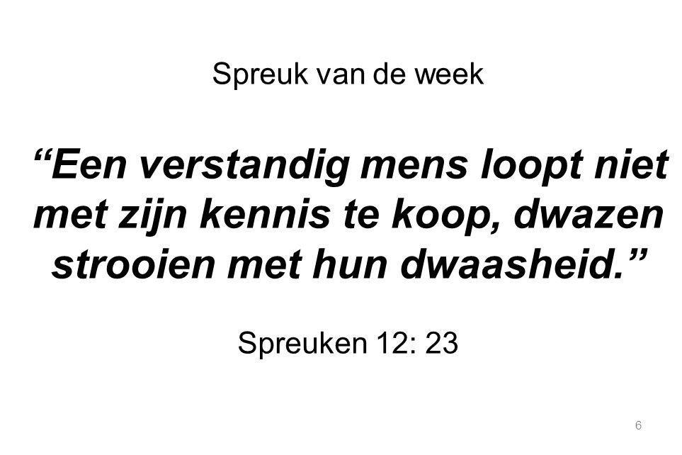 6 Spreuk van de week Een verstandig mens loopt niet met zijn kennis te koop, dwazen strooien met hun dwaasheid. Spreuken 12: 23