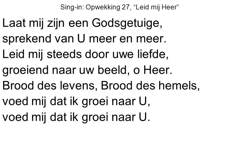 """Sing-in: Opwekking 27, """"Leid mij Heer"""" Laat mij zijn een Godsgetuige, sprekend van U meer en meer. Leid mij steeds door uwe liefde, groeiend naar uw b"""