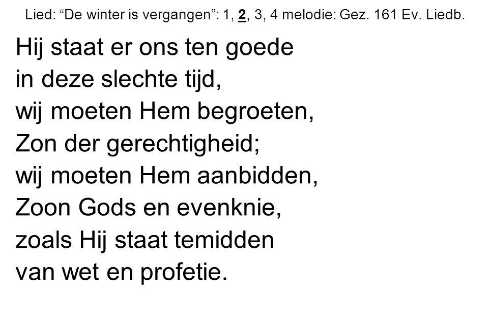 """Lied: """"De winter is vergangen"""": 1, 2, 3, 4 melodie: Gez. 161 Ev. Liedb. Hij staat er ons ten goede in deze slechte tijd, wij moeten Hem begroeten, Zon"""