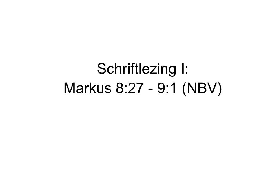 Schriftlezing I: Markus 8:27 - 9:1 (NBV)