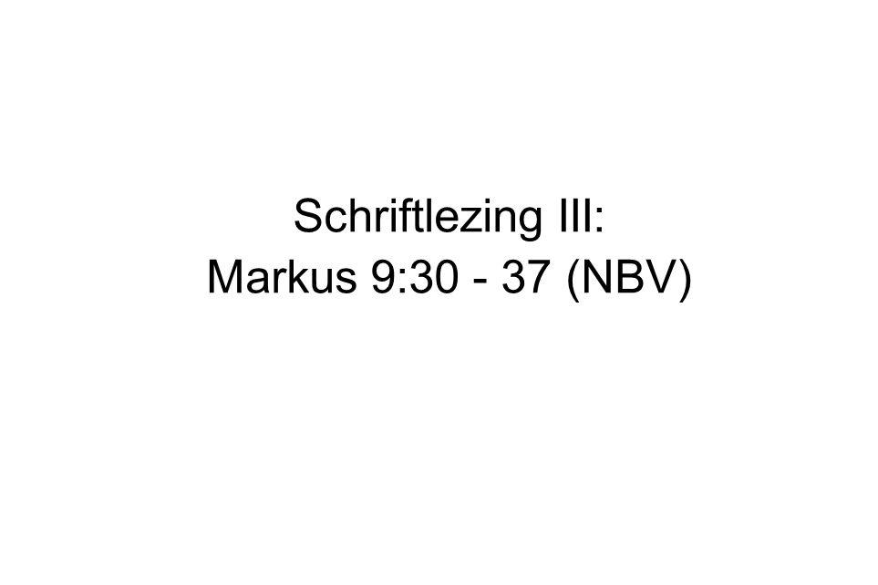 Schriftlezing III: Markus 9:30 - 37 (NBV)
