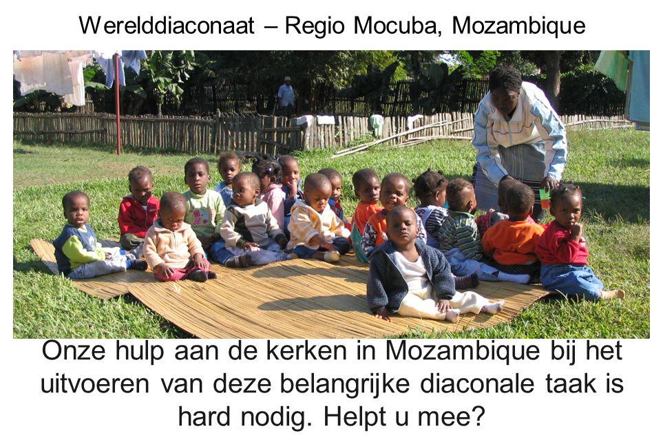 Werelddiaconaat – Regio Mocuba, Mozambique Onze hulp aan de kerken in Mozambique bij het uitvoeren van deze belangrijke diaconale taak is hard nodig.