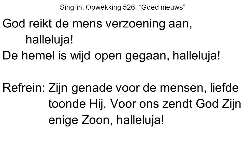 """Sing-in: Opwekking 526, """"Goed nieuws"""" God reikt de mens verzoening aan, halleluja! De hemel is wijd open gegaan, halleluja! Refrein: Zijn genade voor"""