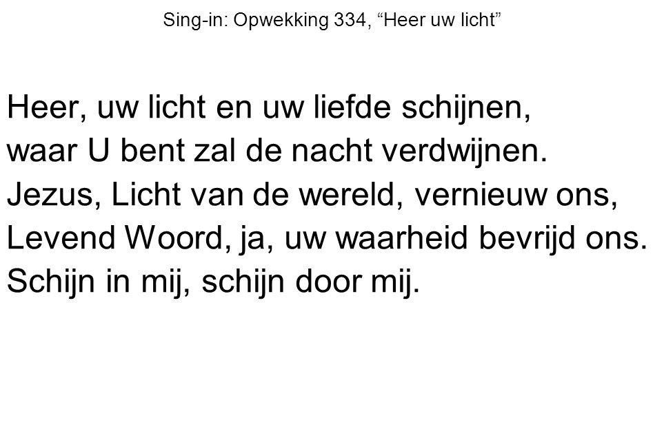 """Sing-in: Opwekking 334, """"Heer uw licht"""" Heer, uw licht en uw liefde schijnen, waar U bent zal de nacht verdwijnen. Jezus, Licht van de wereld, vernieu"""