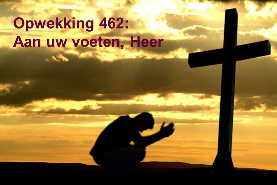 Opwekking 462: Aan uw voeten, Heer