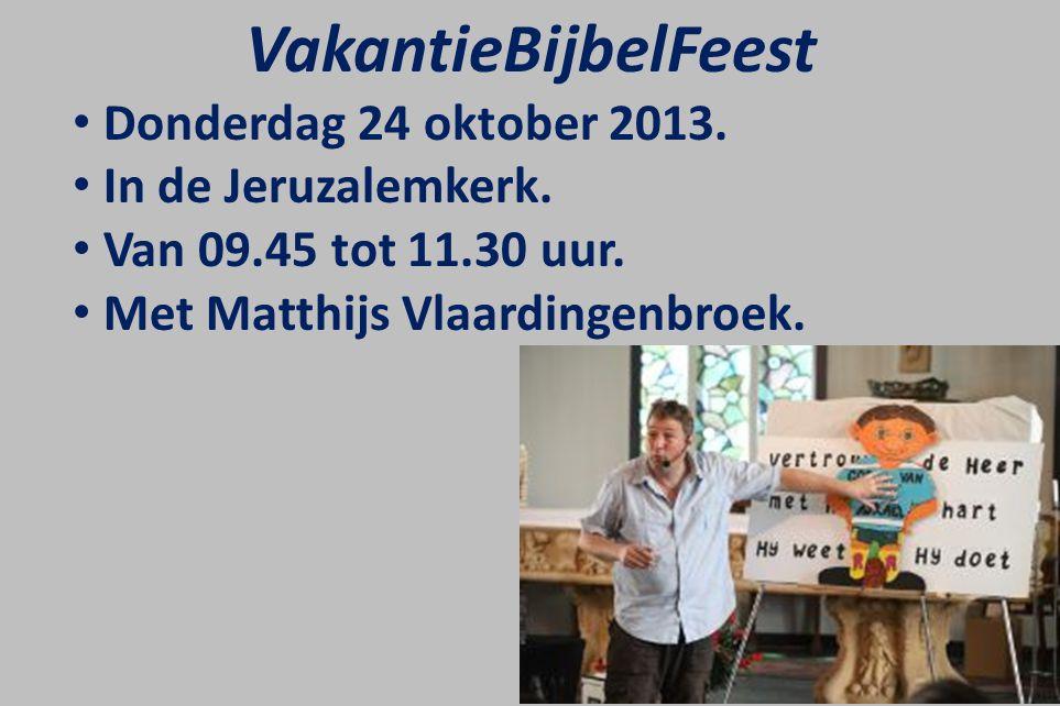 VakantieBijbelFeest Donderdag 24 oktober 2013. In de Jeruzalemkerk.