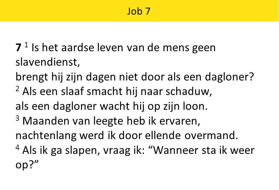 Job 7 7 1 Is het aardse leven van de mens geen slavendienst, brengt hij zijn dagen niet door als een dagloner.