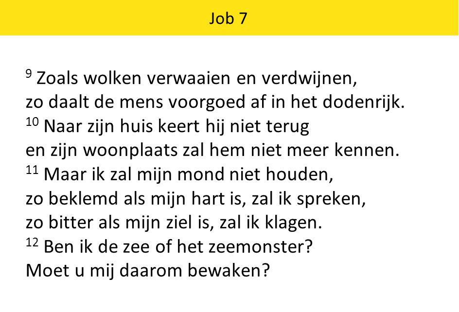 Job 7 9 Zoals wolken verwaaien en verdwijnen, zo daalt de mens voorgoed af in het dodenrijk.