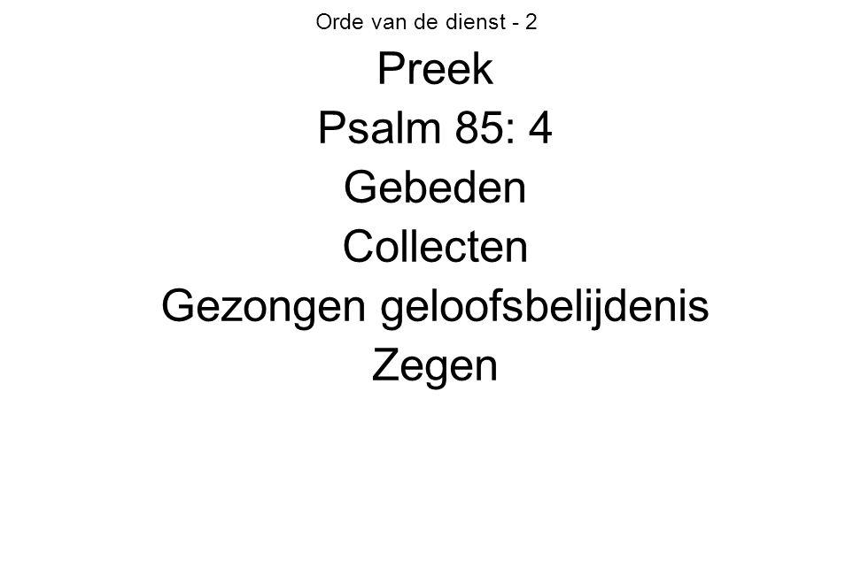 Orde van de dienst - 2 Preek Psalm 85: 4 Gebeden Collecten Gezongen geloofsbelijdenis Zegen