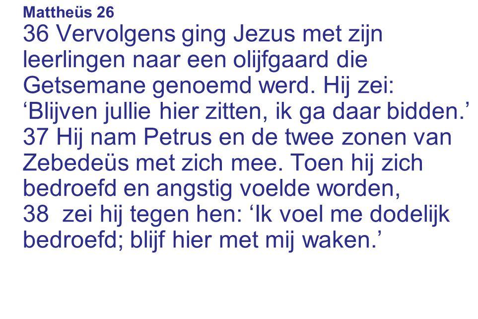 Mattheüs 26 36 Vervolgens ging Jezus met zijn leerlingen naar een olijfgaard die Getsemane genoemd werd.