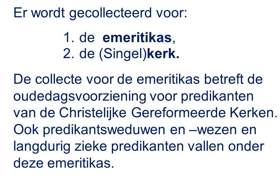 Er wordt gecollecteerd voor: 1.de emeritikas, 2.de (Singel)kerk.